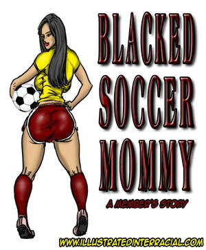 Milf Interracial Porn Comics - Blacked Soccer Mommy – Illustrated Interracial